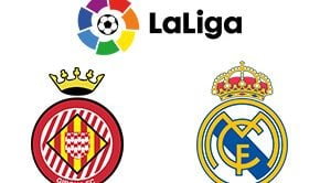 LaLiga Girona vs Real Madrid